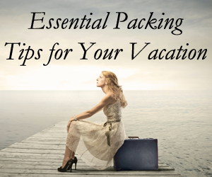 Essential Packing Tips for Your Vacation